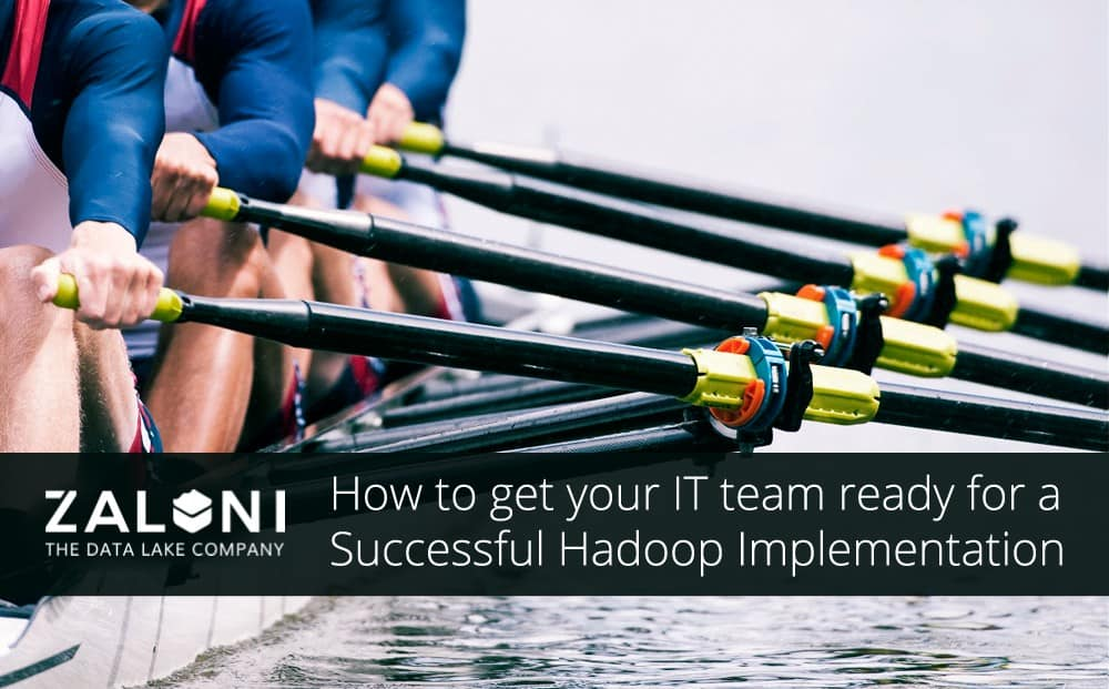Set your IT team up for a Successful Hadoop Implementation